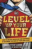 Level Up Your Life:How to Unlock Adventure and Happiness by Becoming the Hero of Your Own Story