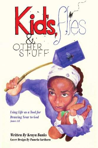 Kids, Flies and Other Stuff: Using Life as a Tool for Drawing Near to God James 4:8
