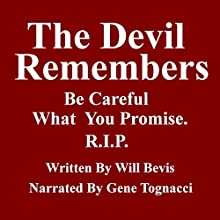 The Devil Remembers: Be Careful What You Promise (       UNABRIDGED) by Will Bevis Narrated by Gene Tognacci