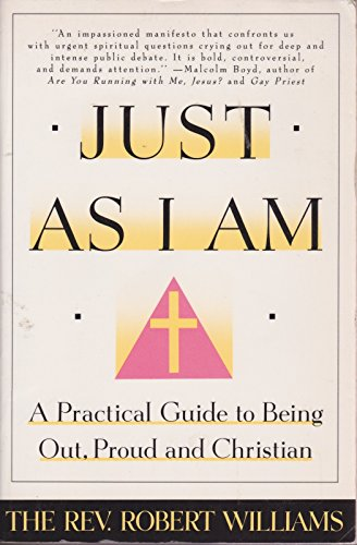 Just As I Am: A Practical Guide to Being Out, Proud, and Christian