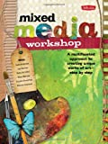 img - for Mixed Media Workshop: A multifaceted approach to creating unique works of art-step by step book / textbook / text book