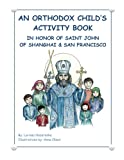 img - for An Orthodox Child's Activity Book: In Honor of Saint John of Shanghai and San Francisco book / textbook / text book
