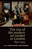 img - for The rise of the modern art market in London: 1850-1939 book / textbook / text book