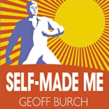 Self Made Me: Why Self Employment Beats Employment Every Time (       UNABRIDGED) by Geoff Burch Narrated by Glen McCready