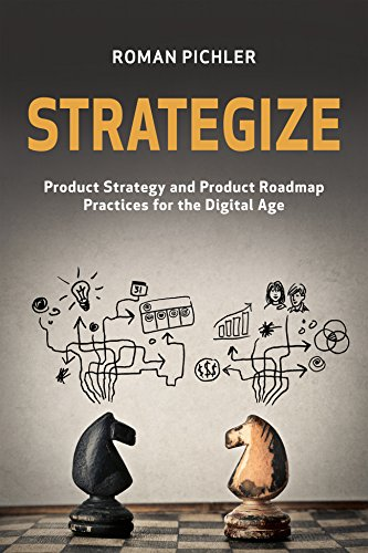 Strategize: Product Strategy and Product Roadmap Practices for the Digital Age, by Roman Pichler