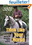 Think Like Your Horse: The Key to Suc...