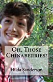 img - for Oh, Those Chinaberries! by Hilda Sanderson (2016-02-18) book / textbook / text book