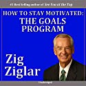How to Stay Motivated: The Goals Program (       UNABRIDGED) by Zig Ziglar