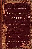 Founding Faith Providence, Politics, and the Birth of Religious Freedom in America by Waldman, Steven [Random,2008] (Hardcover)