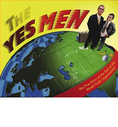 the-yes-men-the-true-story-of-the-end-of-the-world-trade-organization-author-the-yes-men-sep-2004