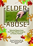 Elder Abuse: Selected Papers from the Prague World Congress on Family Violence (The Journal of Elder Abuse & Neglect Monographic Separates) (0789028247) by Podnieks, Elizabeth