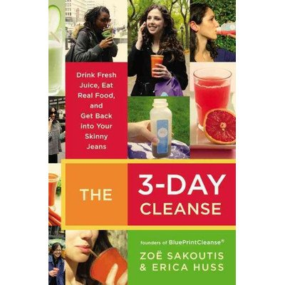 The 3-Day Cleanse Drink Fresh Juice Eat Real Food and Get Back into Your Skinny Jeans - 1