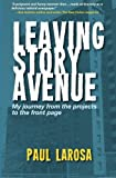 img - for Leaving Story Avenue - My journey from the projects to the front page book / textbook / text book