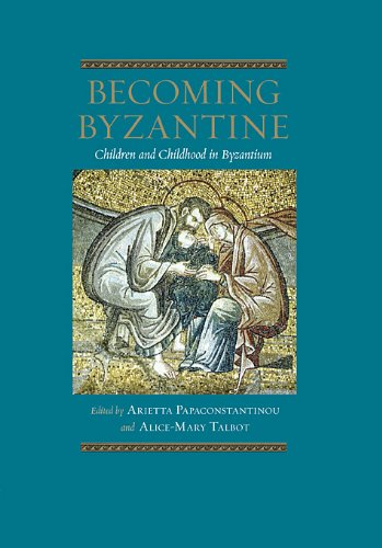 Becoming Byzantine : Children and Childhood in Byzantium (Dumbarton Oaks Byzantine Symposia and Colloquia), A. PAPACONSTANTINOU, A. TALBOT