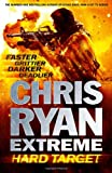 Chris Ryan Chris Ryan Extreme: Hard Target: Faster, Grittier, Darker, Deadlier