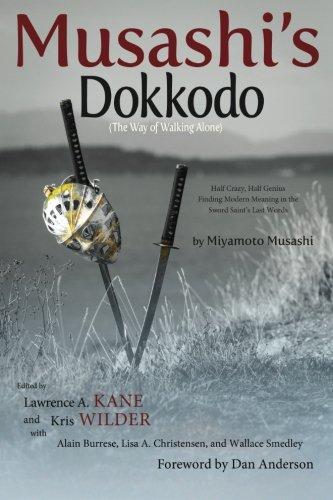 Musashi's Dokkodo (The Way of Walking Alone): Half Crazy, Half Genius - Finding Modern Meaning in the Sword Saint's Last Words, by Miyamot