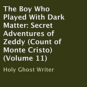 The Boy Who Played with Dark Matter: Secret Adventures of Zeddy: Count of Monte Cristo, Volume 11 | [Holy Ghost Writer]
