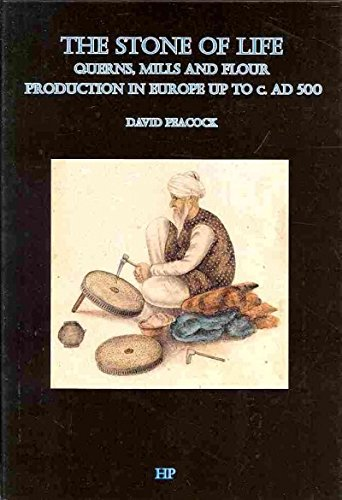 The Stone of Life: Querns, Mills and Flour Production in Europe Up to C. 500 Ad (Southampton Monographsin Archa)