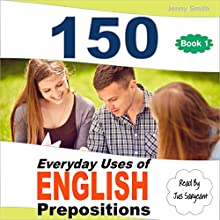 150 Everyday Uses of English Prepositions: Elementary to Intermediate Audiobook by Jenny Smith Narrated by Jus Sargeant