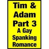 Tim & Adam Part 3 - A Gay Spanking Romanceby TimJase Anders