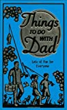 Things to Do With Dad: Lots of Fun for Everyone (Best at Everything)