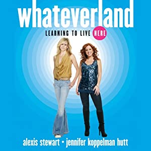Whateverland: Learning to Live Here | [Alexis Stewart, Jennifer Koppelman Hutt]