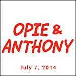 Opie & Anthony, July 7, 2014 | Opie & Anthony