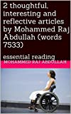 2 thoughtful, interesting and reflective articles by Mohammed Raj Abdullah (words 7533): essential reading (read, think and reflect)