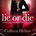 Lie or Die: A Shelby Nichols Adventure, Volume 3 (       UNABRIDGED) by Colleen Helme Narrated by Wendy Tremont King