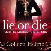 Lie or Die: A Shelby Nichols Adventure, Volume 3 | Colleen Helme