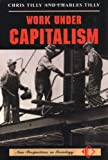 Work Under Capitalism (New Perspectives in Sociology) (081332274X) by Tilly, Chris