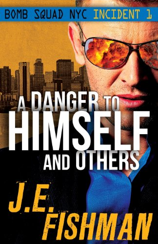 A Danger to Himself and Others (Bomb Squad NYC) (Volume 1) by Joel E. Fishman, Mr. Media Interviews