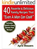 """40 Favorite & Delicious Family Recipes That """"Even A Man Can Cook"""": Includes Quick & Easy Gluten Free Recipes"""