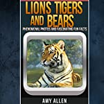 Lions, Tigers, and Bears: Fascinating Fun Facts, Our World's Remarkable Creatures Series | Amy Allen