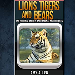 Lions, Tigers, and Bears: Fascinating Fun Facts, Our World's Remarkable Creatures Series | [Amy Allen]