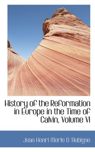 History of the Reformation in Europe in the Time of Calvin, Volume VI: 6