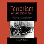 Terrorism on American Soil: Plots and Perpetrators from the Famous to the Forgotten | Joseph T. McCann