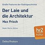 Der Laie und die Architektur (Große Features der Radiogeschichte) | Max Frisch