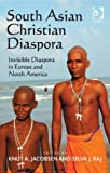 img - for South Asian Christian Diaspora: Invisible Diaspora in Europe and North America book / textbook / text book