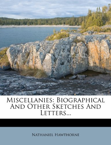 Miscellanies: Biographical And Other Sketches And Letters...