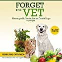 Forget the Vet: Homeopathic Remedies for Cats & Dogs Audiobook by Pennie Mae Cartawick Narrated by Caroline McLaughlin