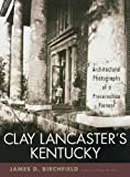 img - for Clay Lancaster's Kentucky: Architectural Photographs of a Preservation Pioneer book / textbook / text book