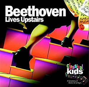 CLASSICAL KIDS - BEETHOVEN LIVES UPSTAIRS