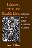 Bulldaggers, Pansies, and Chocolate Babies: Performance, Race, and Sexuality in the Harlem Renaissance (Triangulations: Lesbian/Gay/Queer Theater/Drama/Performance)