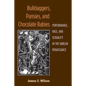 Bulldaggers, pansies, and chocolate babies : performance, race, and sexuality in the Harlem Renaissance