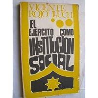 General Vicente Rojo Lluch: EL EJÉRCITO COMO INSTITUCIÓN SOCIAL (México, 1968)