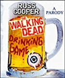 img - for The Walking Dead Drinking Game (A Parody by Russ Cooper) (Russ Cooper Parody Book 2) book / textbook / text book