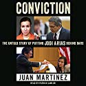 Conviction: The Untold Story of Putting Jodi Arias Behind Bars Audiobook by Juan Martinez Narrated by Patrick Lawlor