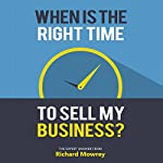 When Is the Right Time to Sell My Business?: The Expert Answer from Richard Mowrey | Richard Mowrey