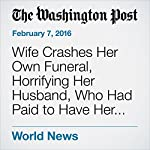 Wife Crashes Her Own Funeral, Horrifying Her Husband, Who Had Paid to Have Her Killed | Sarah Kaplan